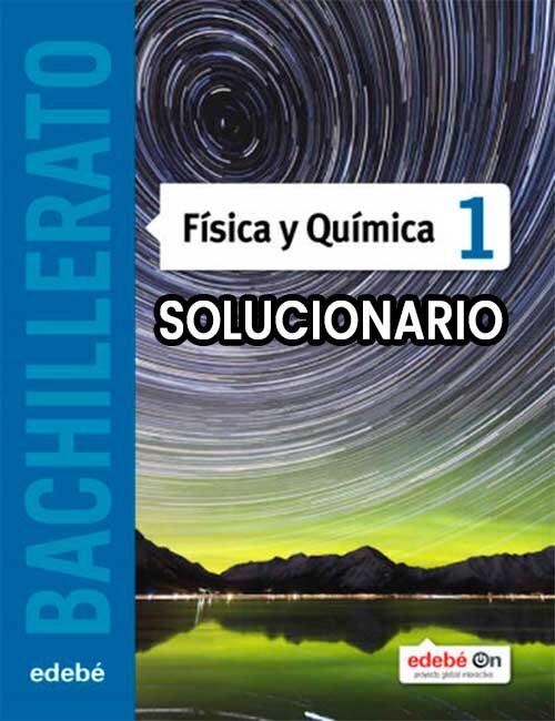 Solucionario Fisica y Quimica 1 Bachillerato Edebé